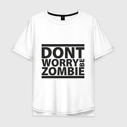 Мужская удлиненная футболка с принтом Dont worry be zombie, цвет: белый, артикул: 10012549505753 — фото 1
