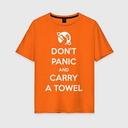 Футболка оверсайз женская Dont panic & Carry a Towel цвета оранжевый — фото 1